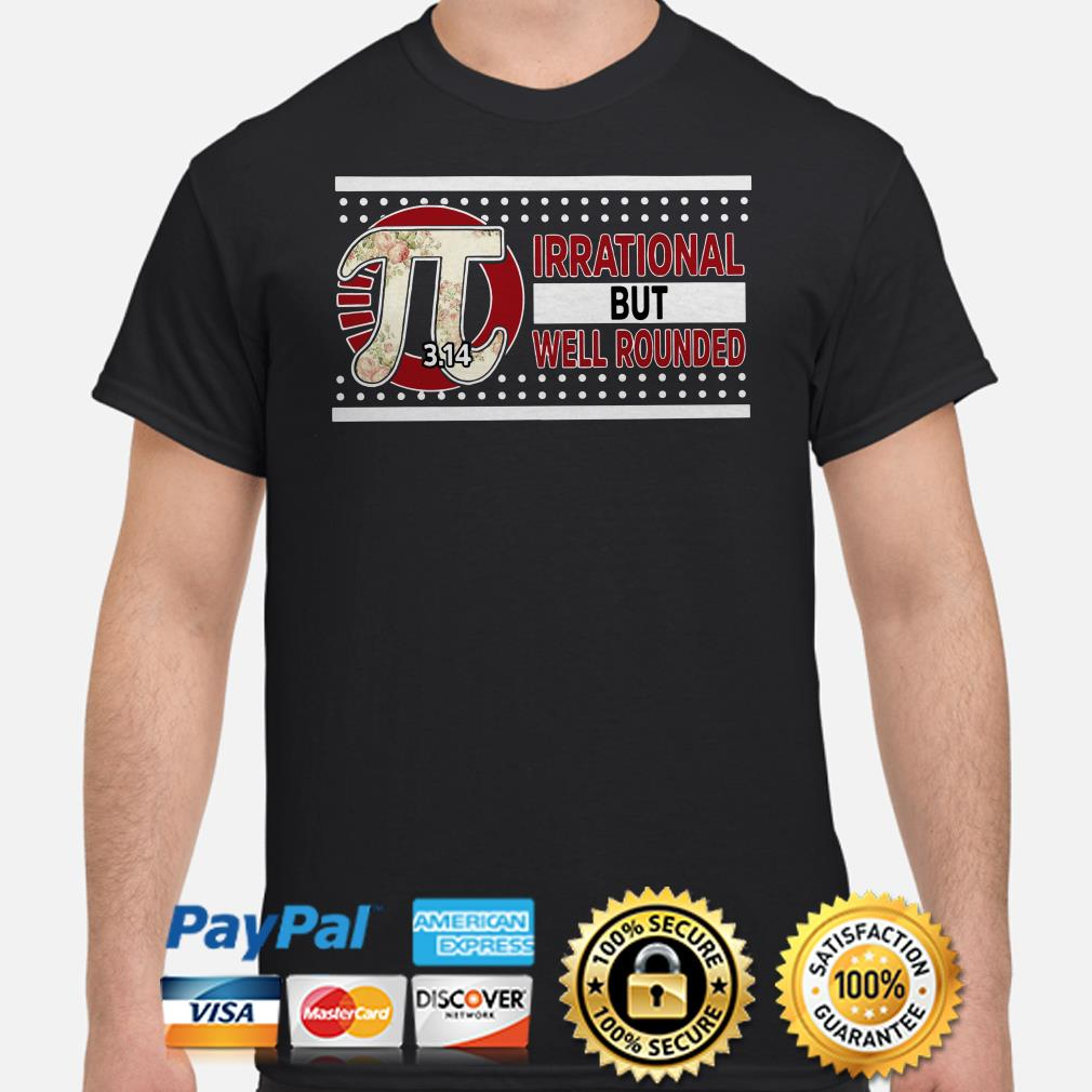 Pi irrational but well rounded shirt