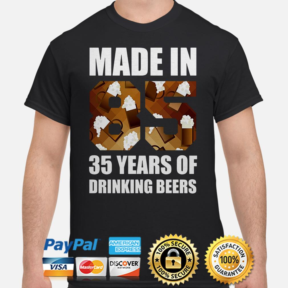 Made in 85 35 years of drinking beers shirt