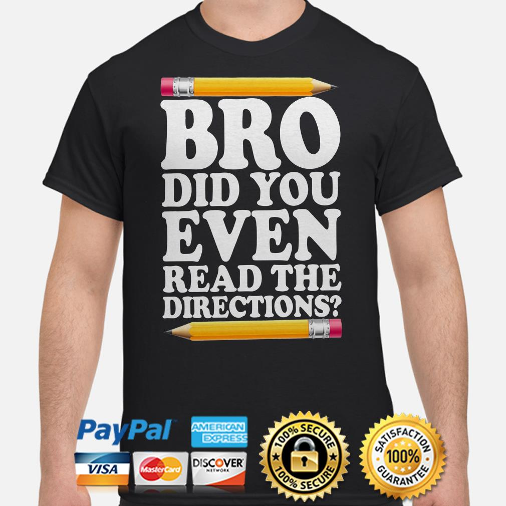Pencil Bro did you even read the directions shirt