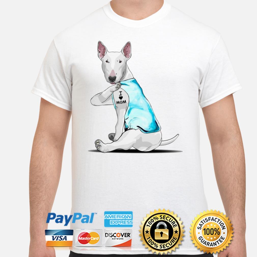 Tattoos Bull Terrier I love mom shirt