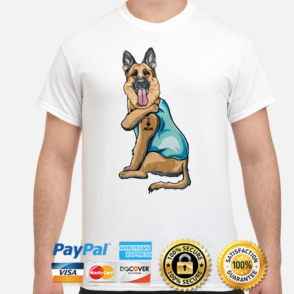 Tattoos German Shepherd I love mom shirt