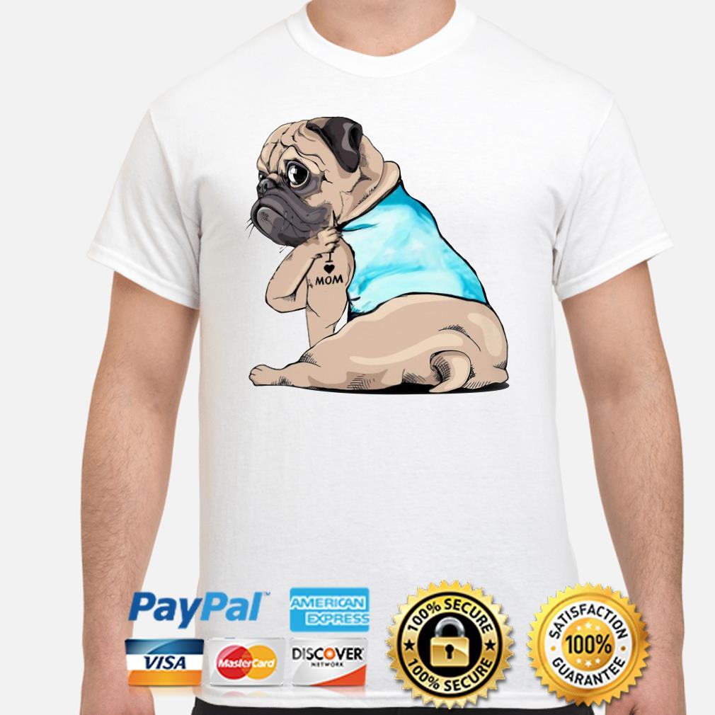 Tattoos Pug I love mom shirt