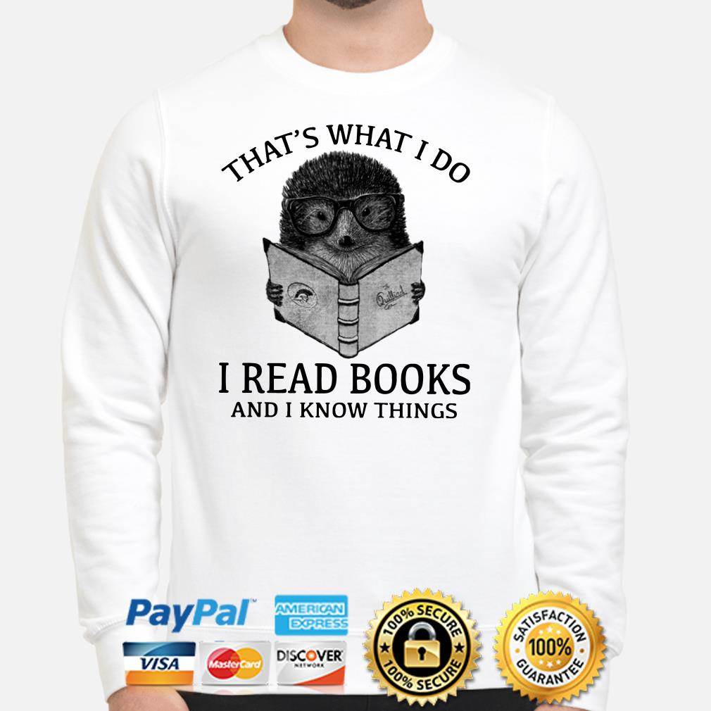 Hedgehog that's what I do I read books and I know things Sweater