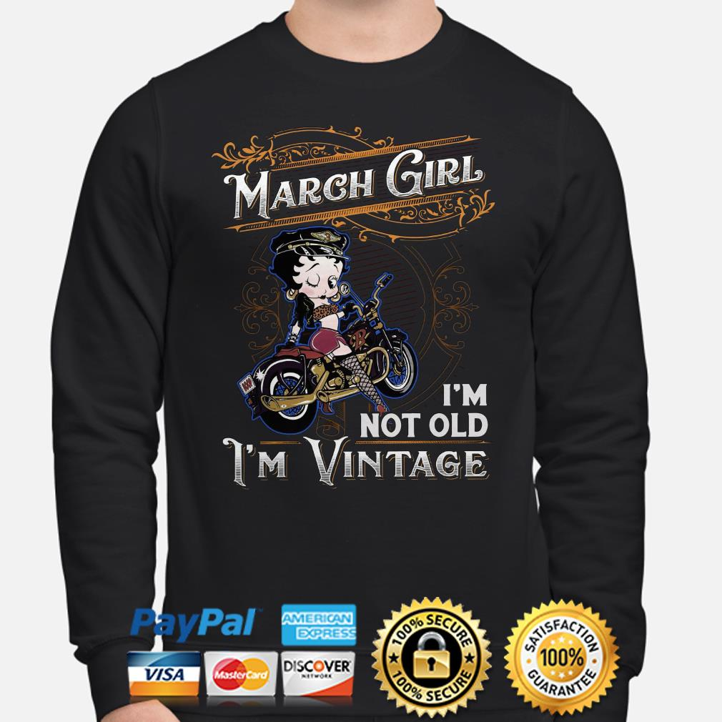 Betty Boops March girl I'm not old I'm vintage Sweater
