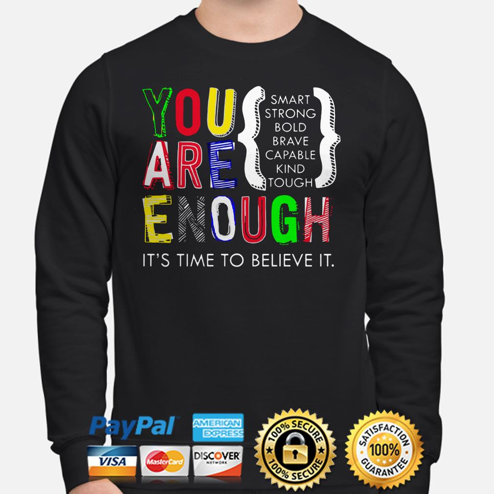 You are enough smart strong bold it's time to believe it Sweater