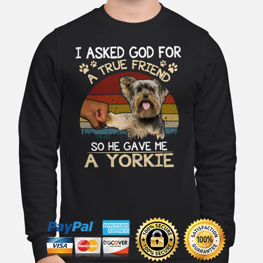 I Asked God For A True Friend So He Gave Me A Yorkie Vintage Sweater