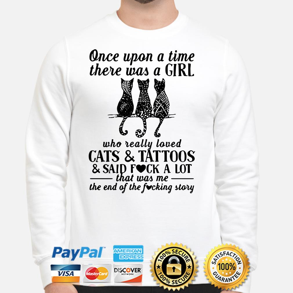 Once upon a time there was a girl who really loved cats and tattoos and said fuck a lot Sweater