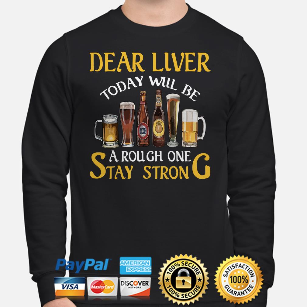 Dear liver today will be a rough one stay strong Beers Sweater