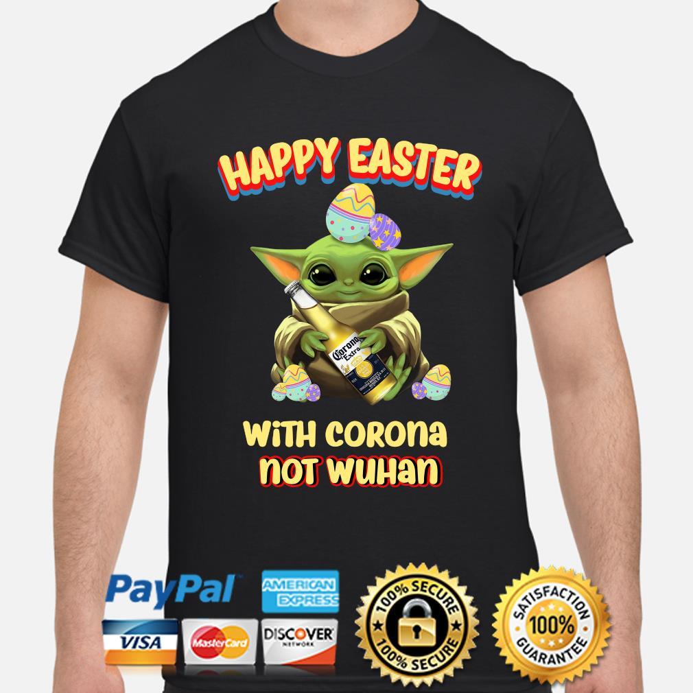 Baby Yoda happy Easter with Corona not Wuhan shirt