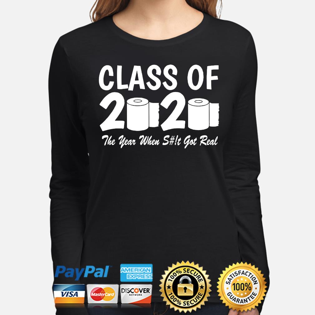 Class of 2020 the year when shit get real toilet paper s long-sleeve