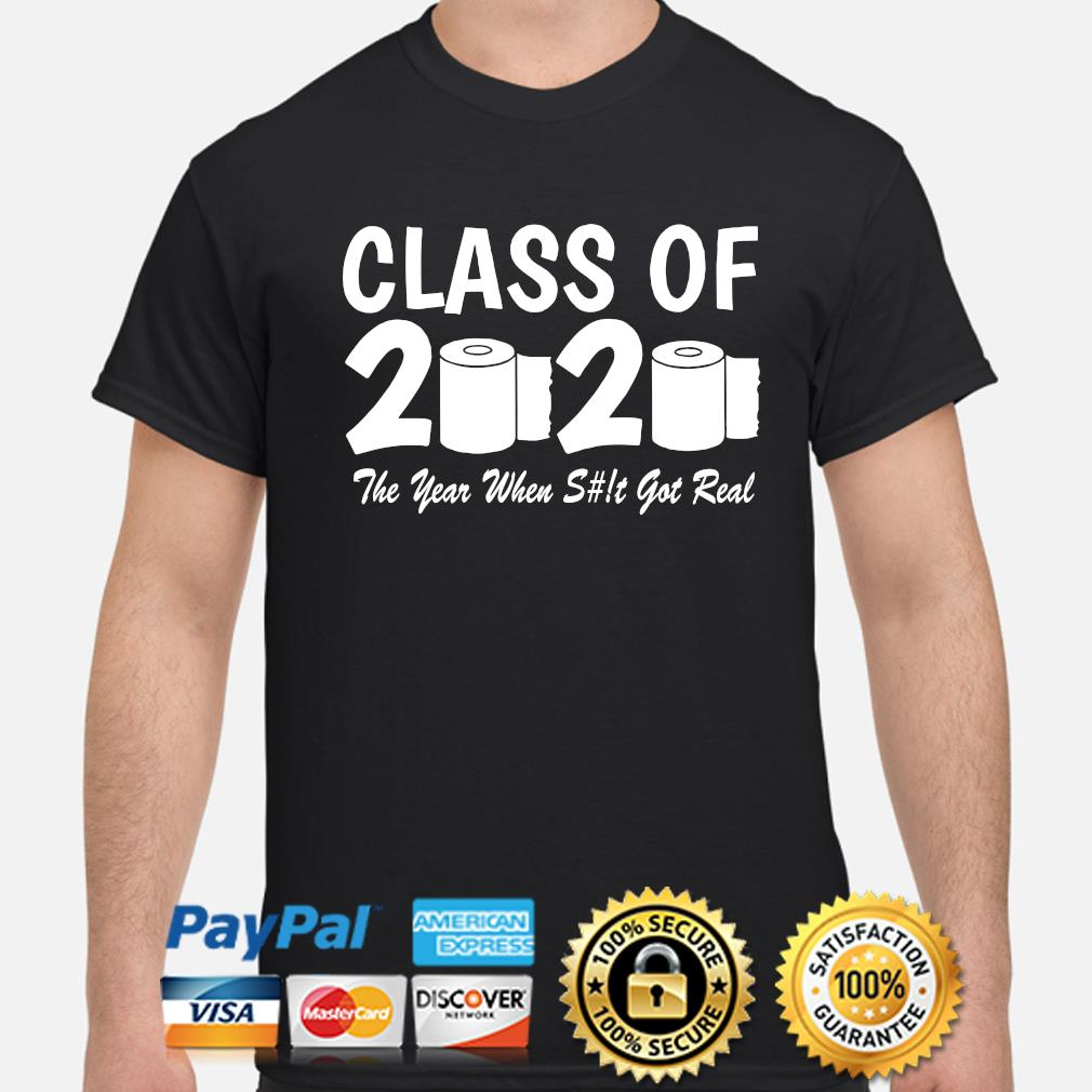 Class of 2020 the year when shit get real toilet paper shirt