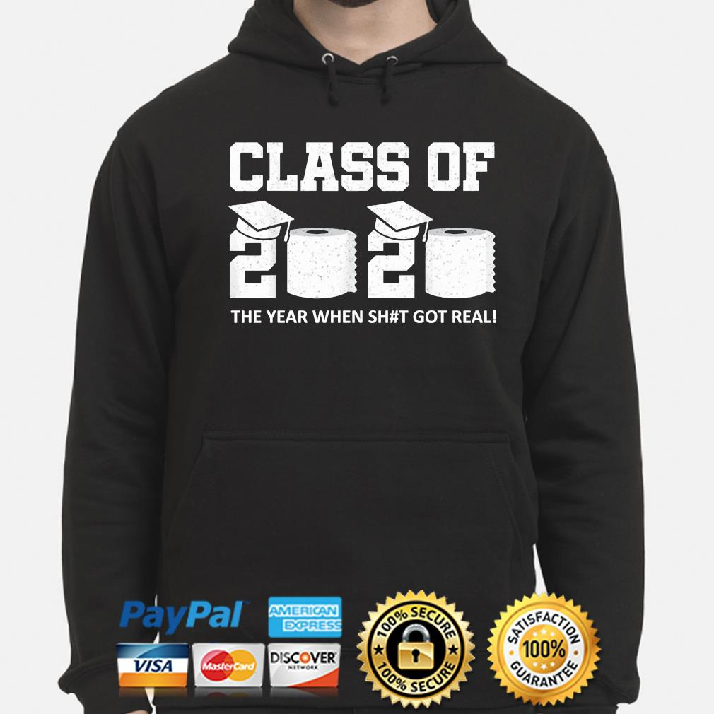 Class of 2020 the year when shit got real s hoodie