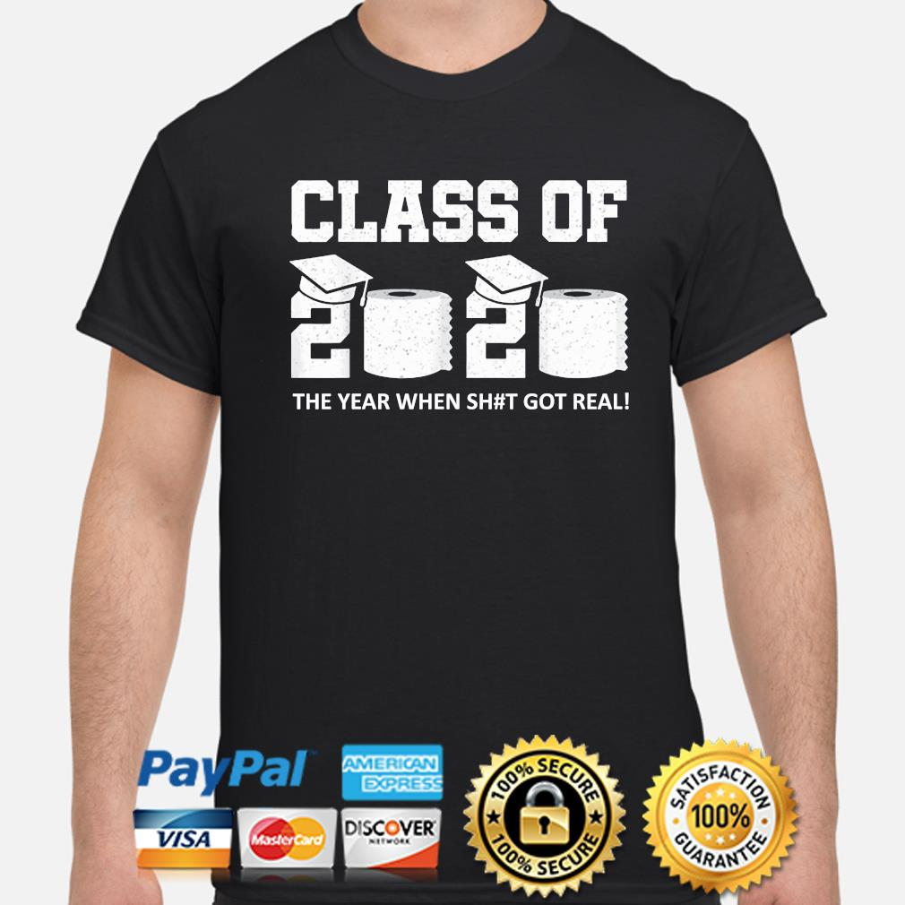 Class of 2020 the year when shit got real shirt