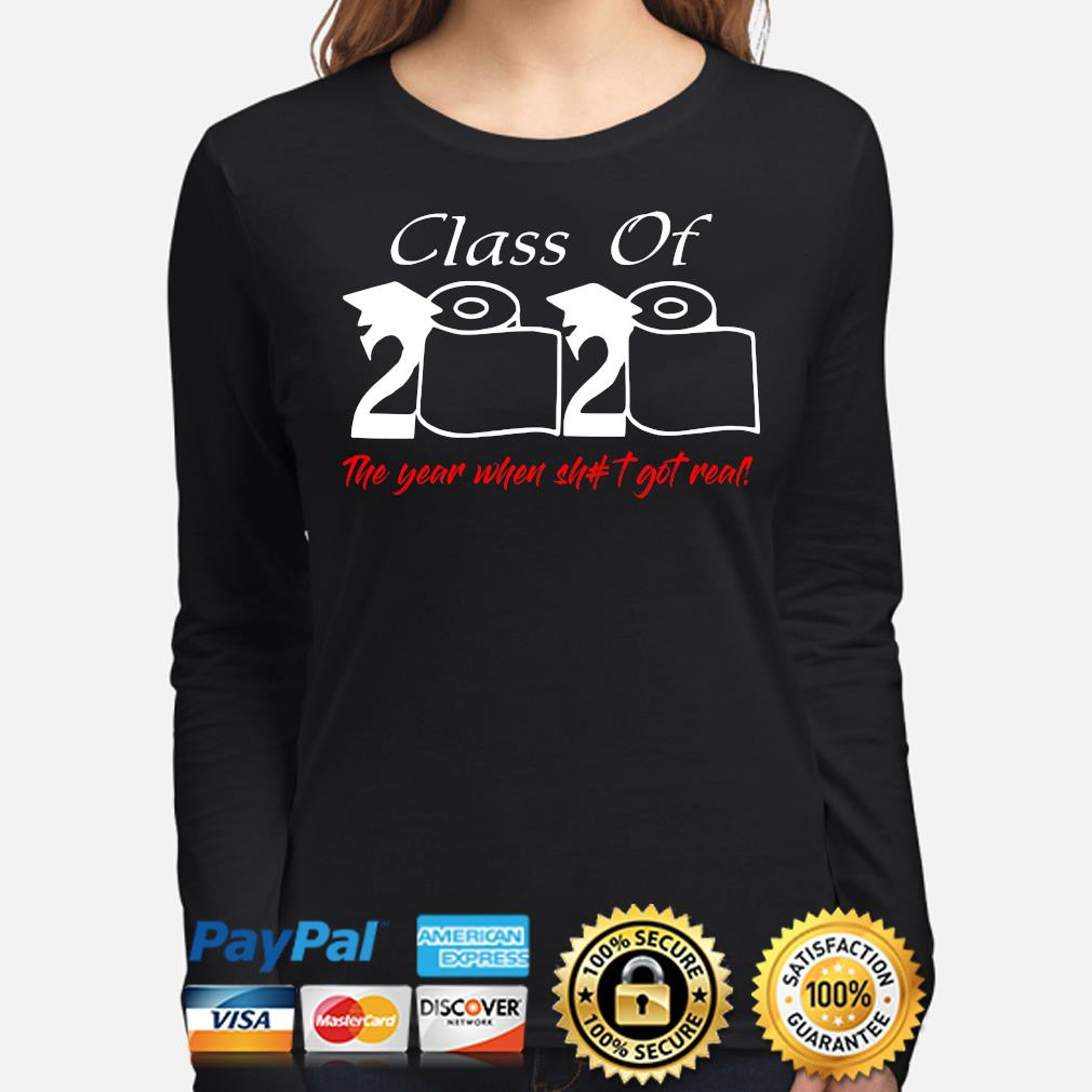 Class of 2020 the year when shit got real toilet paper s long-sleeve