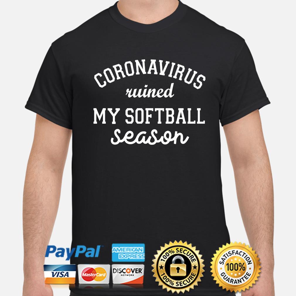 Coronavirus wined my softball season shirt