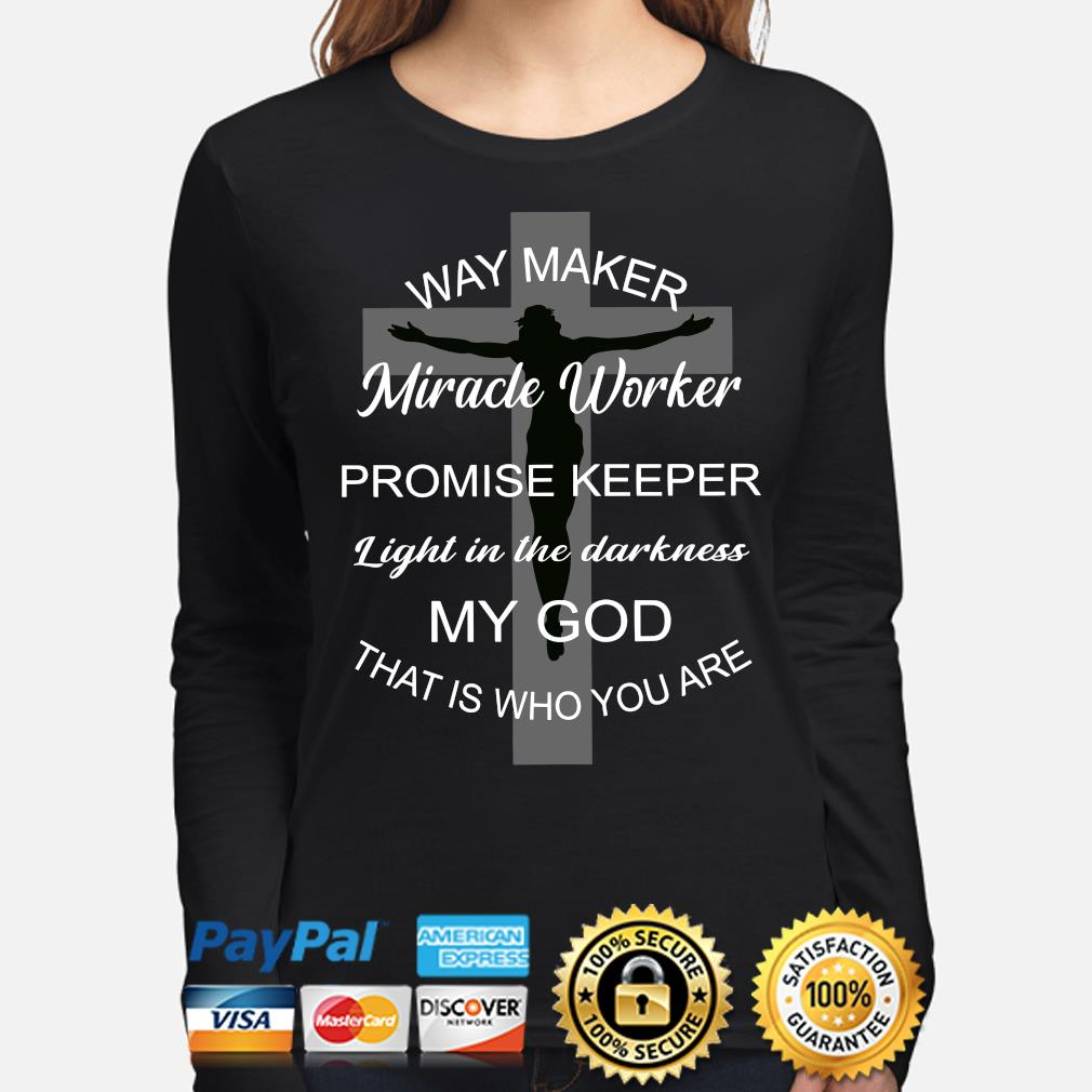 Cross way maker Miracle worker Promise keeper light in the darkness my God that is who you are s long-sleeve