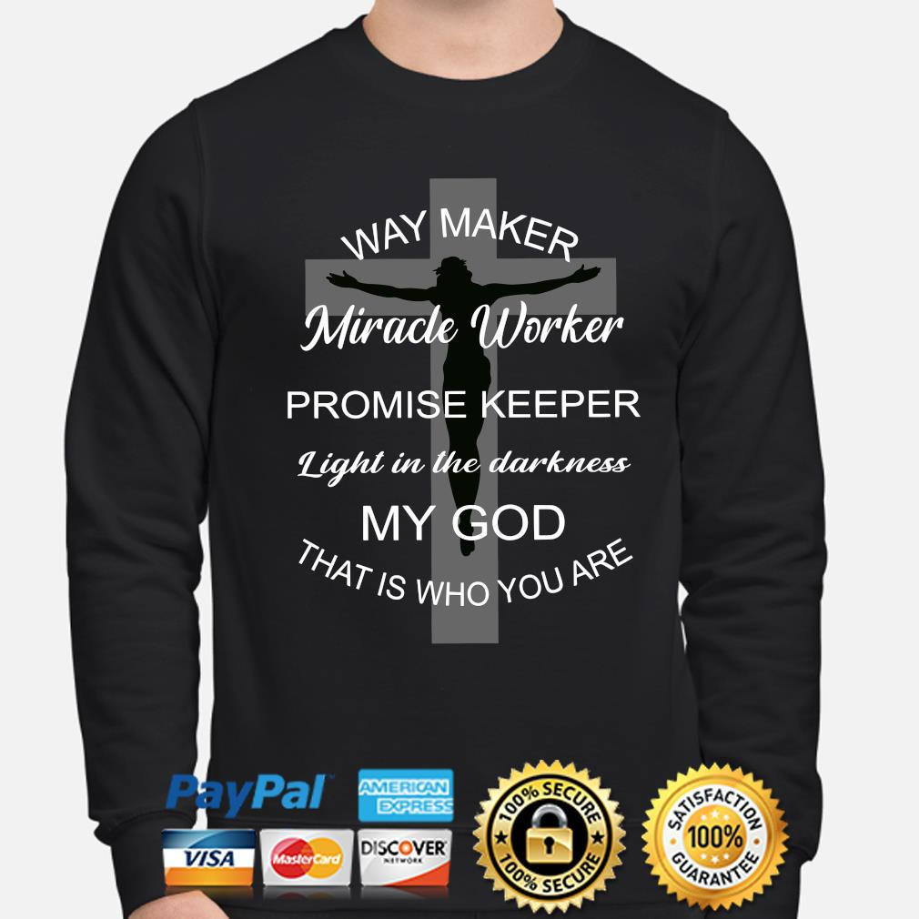 Cross way maker Miracle worker Promise keeper light in the darkness my God that is who you are s sweater
