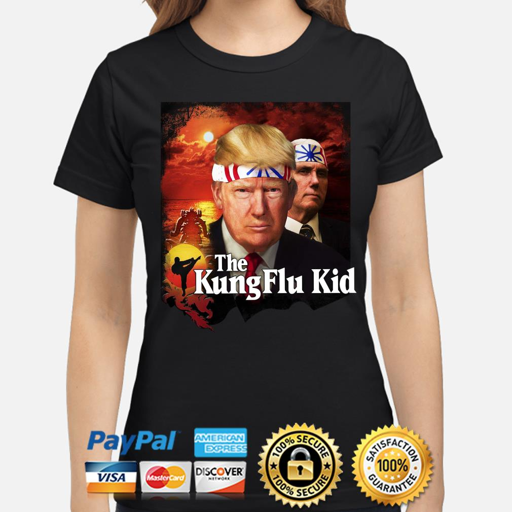 Donald Trump and Mike Pence The Kung Flu Kid s ladies-shirt