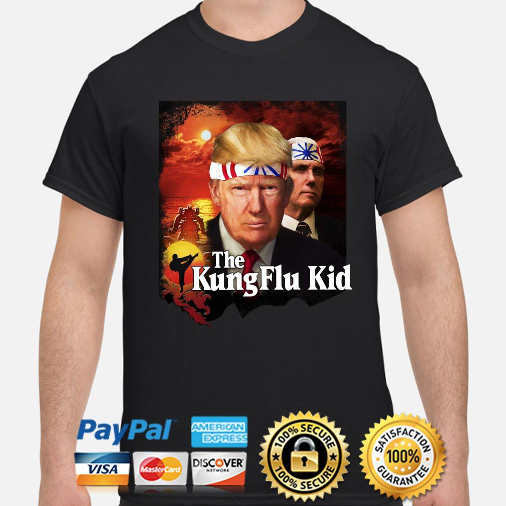 Donald Trump and Mike Pence The Kung Flu Kid shirt