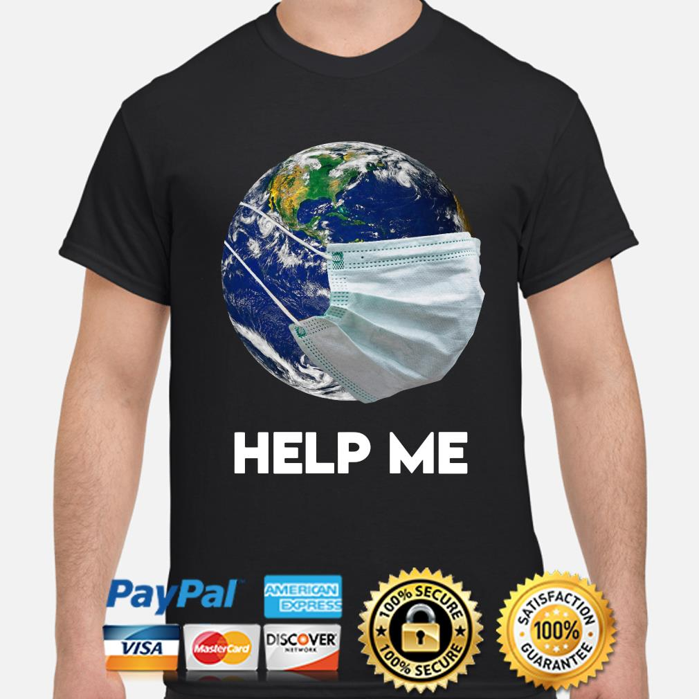 Earth wear mask help me shirt