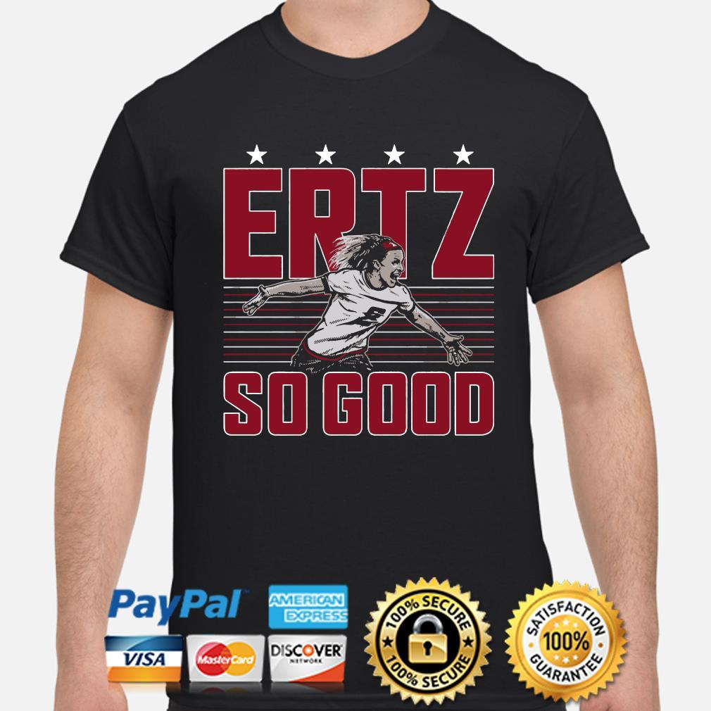 ERTZ so good shirt