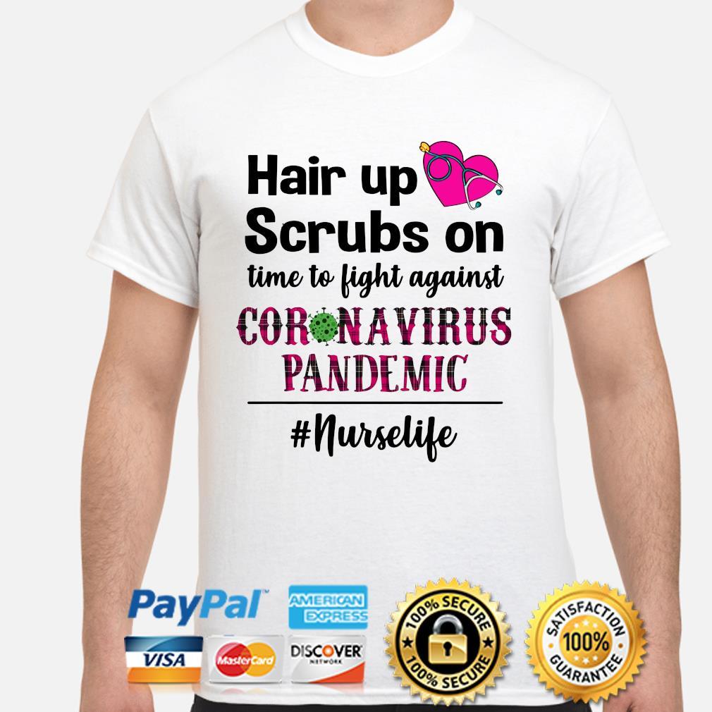 Hair up Scrubs on time to light against coronavirus pandemic shirt