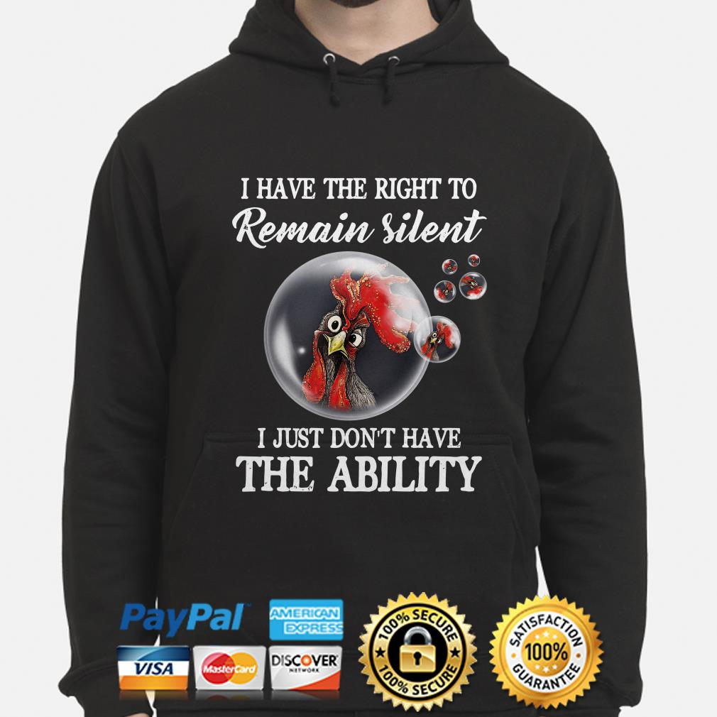 Rooster bubbles I have the right to remain silent I just don't have the ability Hoodie