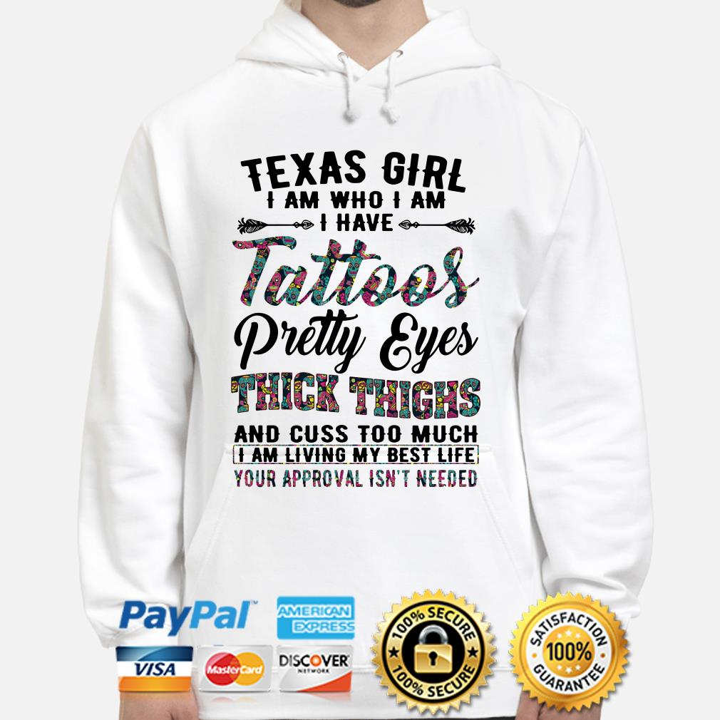 Texas girl I am who I am I have tattoos pretty eyes thick thighs Hoodie