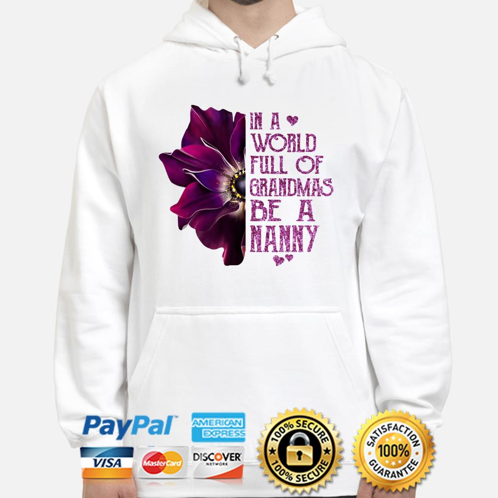 Anemone flower in a world full of grandmas be a Nanny Hoodie