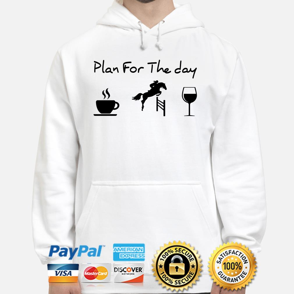 Plan for the day drink coffee riding horse drink wine Hoodie