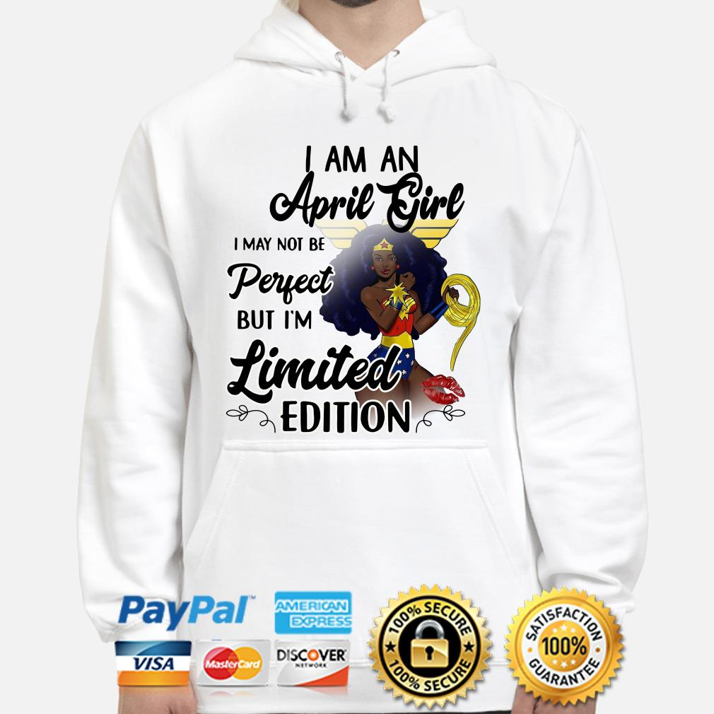 Wonder Woman I am an April girl I'm limited edition Hoodie