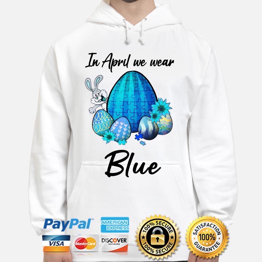 In April we wear blue Autism Easter bunny eggs Hoodie
