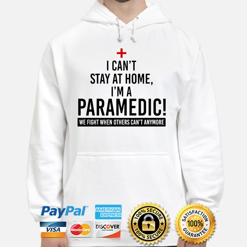 I can't stay at home I'm a Paramedic s hoodie