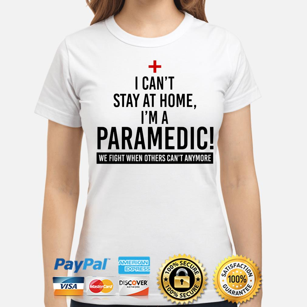 I can't stay at home I'm a Paramedic s ladies-shirt