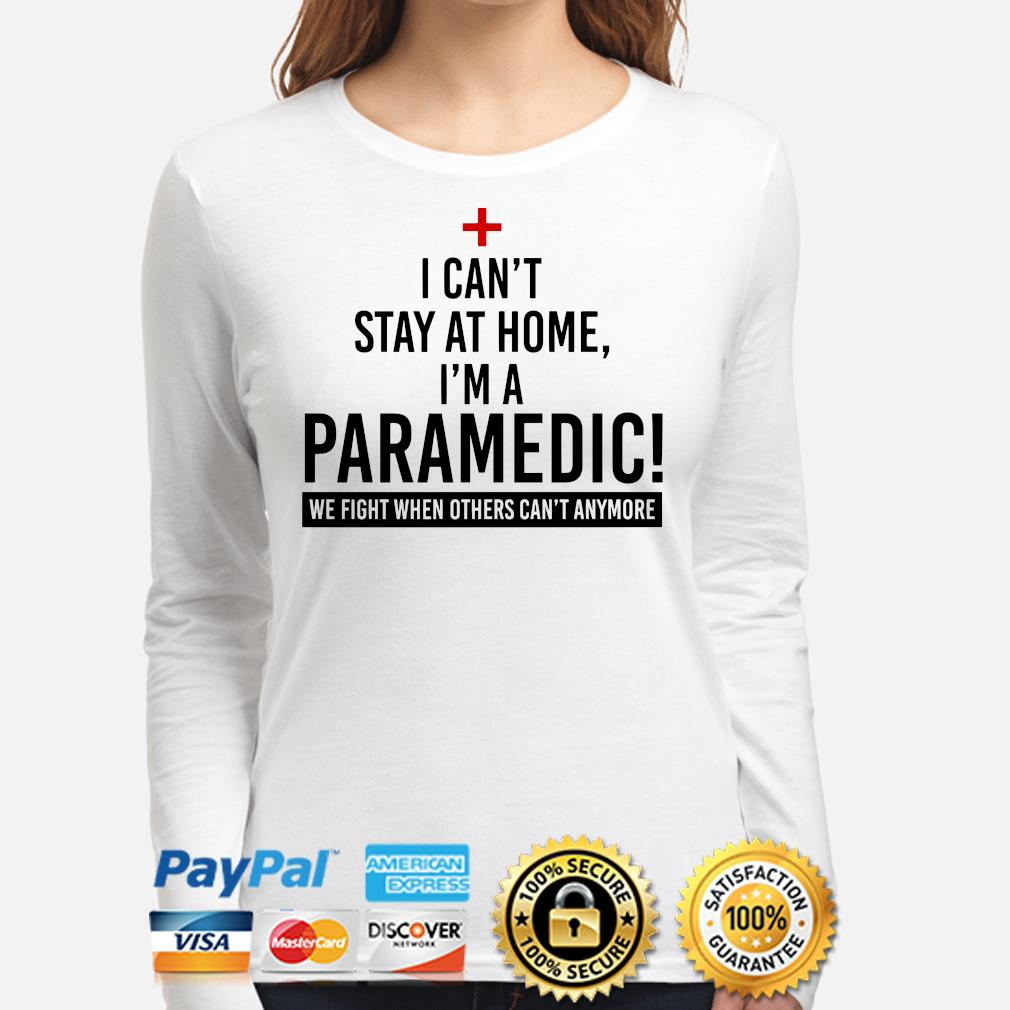 I can't stay at home I'm a Paramedic s long-sleeve