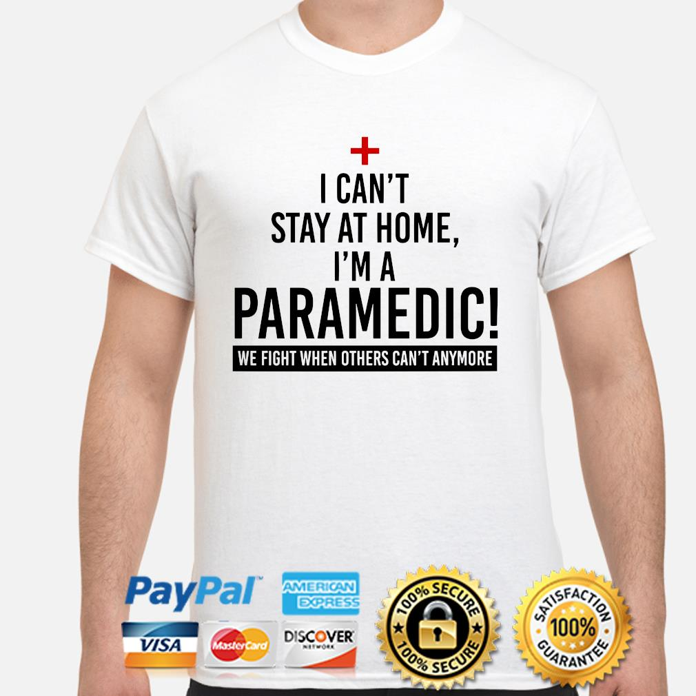 I can't stay at home I'm a Paramedic shirt