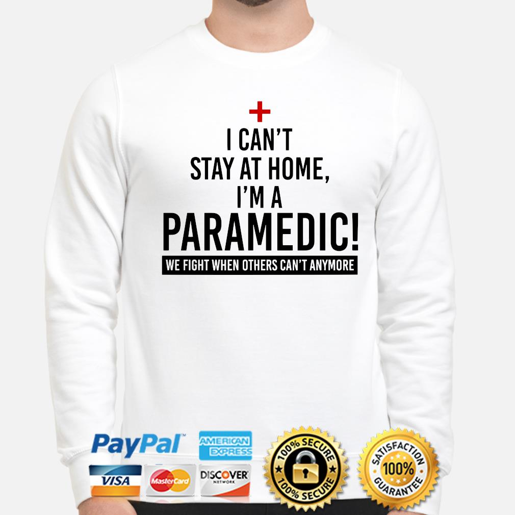 I can't stay at home I'm a Paramedic s sweater