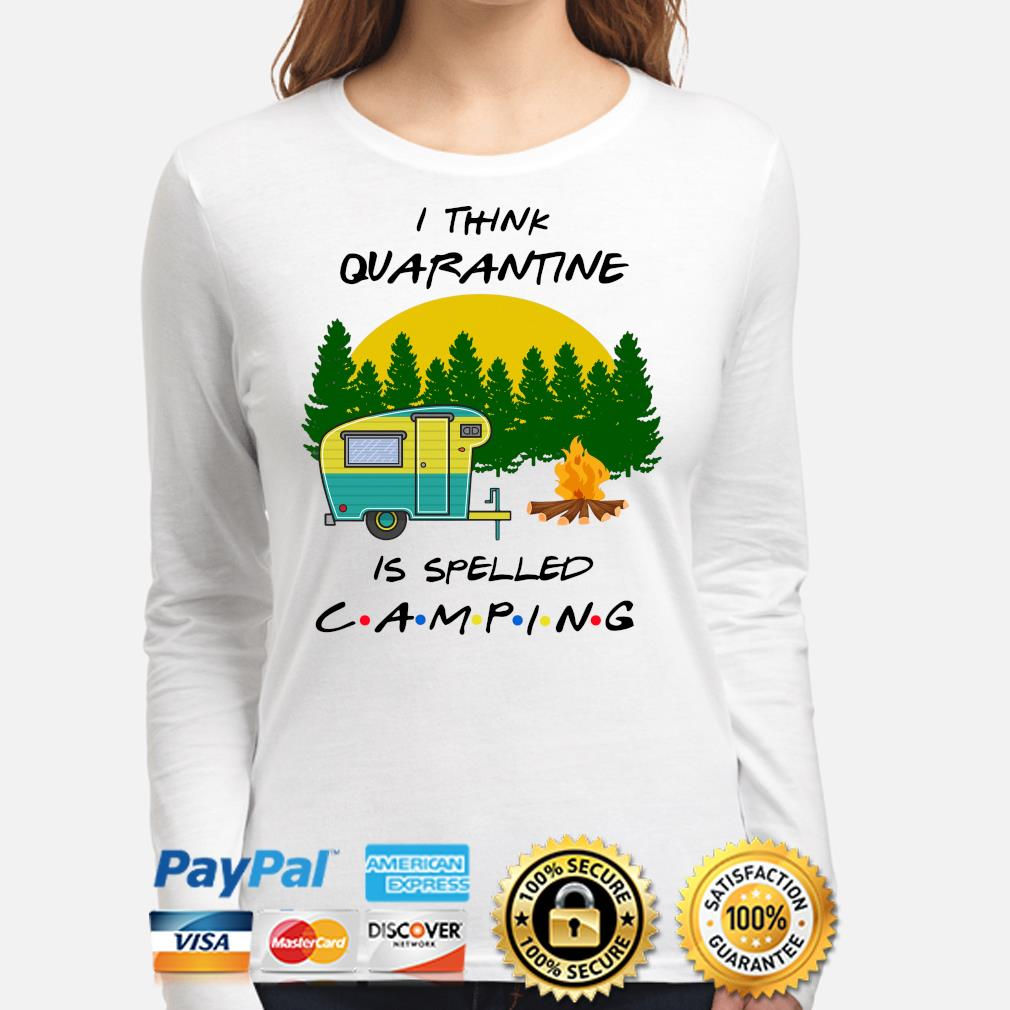I think quarantine is spelled camping s long-sleeve