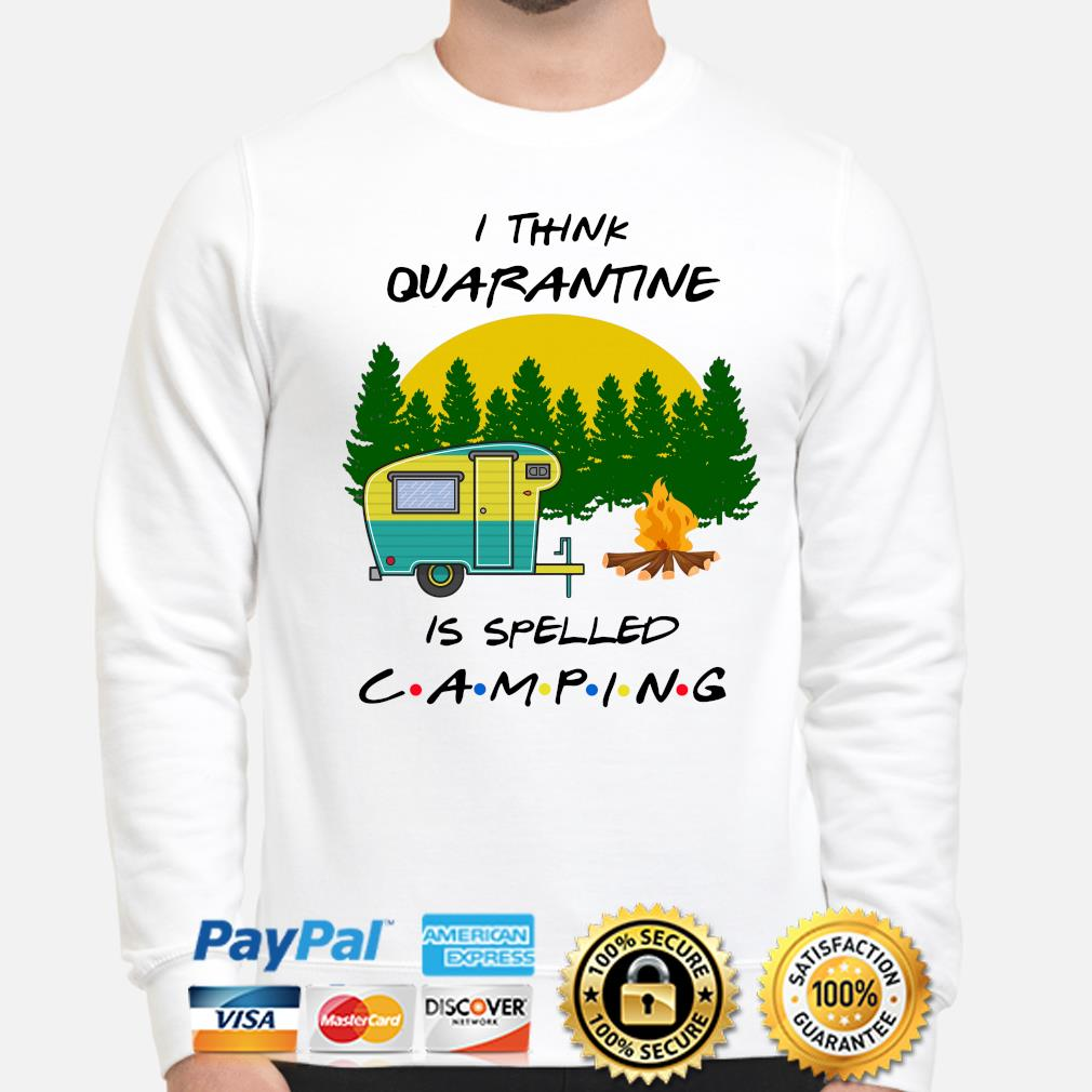I think quarantine is spelled camping s sweater