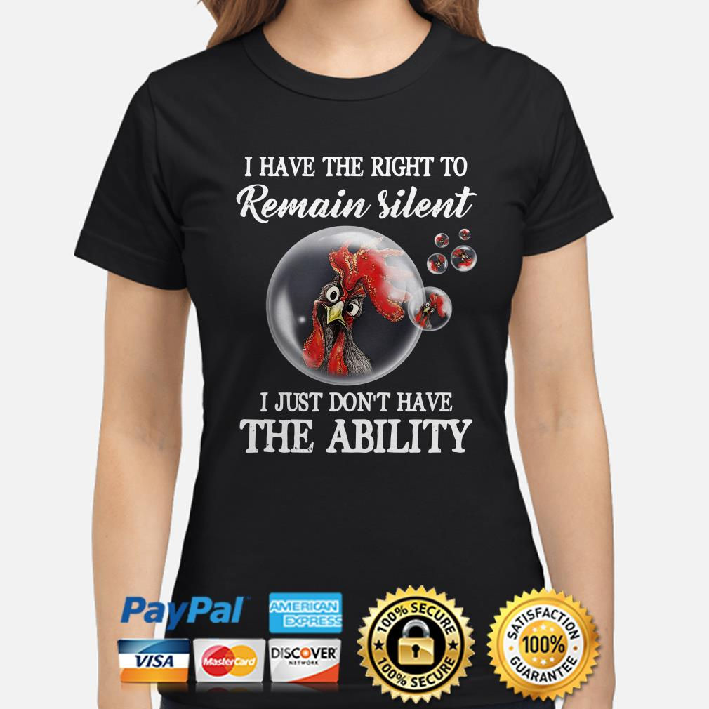 Rooster bubbles I have the right to remain silent I just don't have the ability Ladies shirt