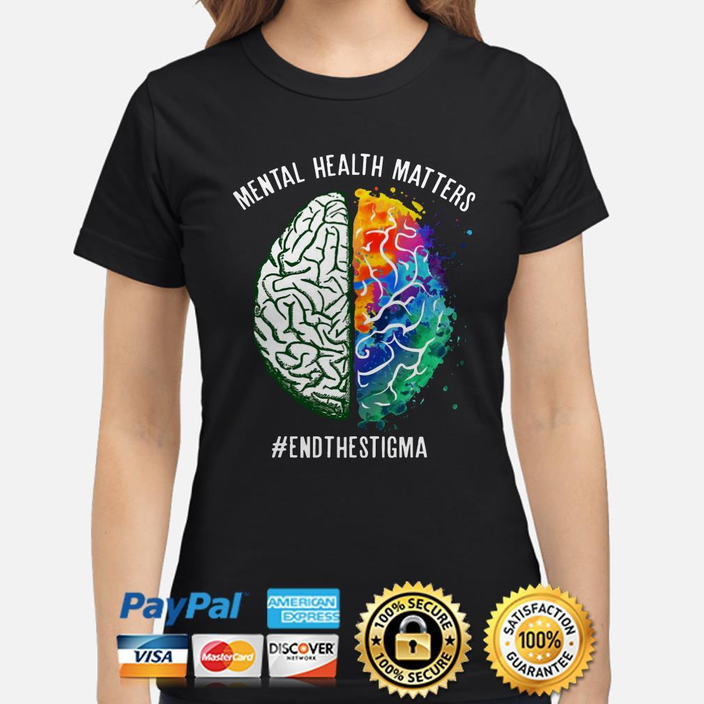 Mental health matters end the stigma Ladies shirt