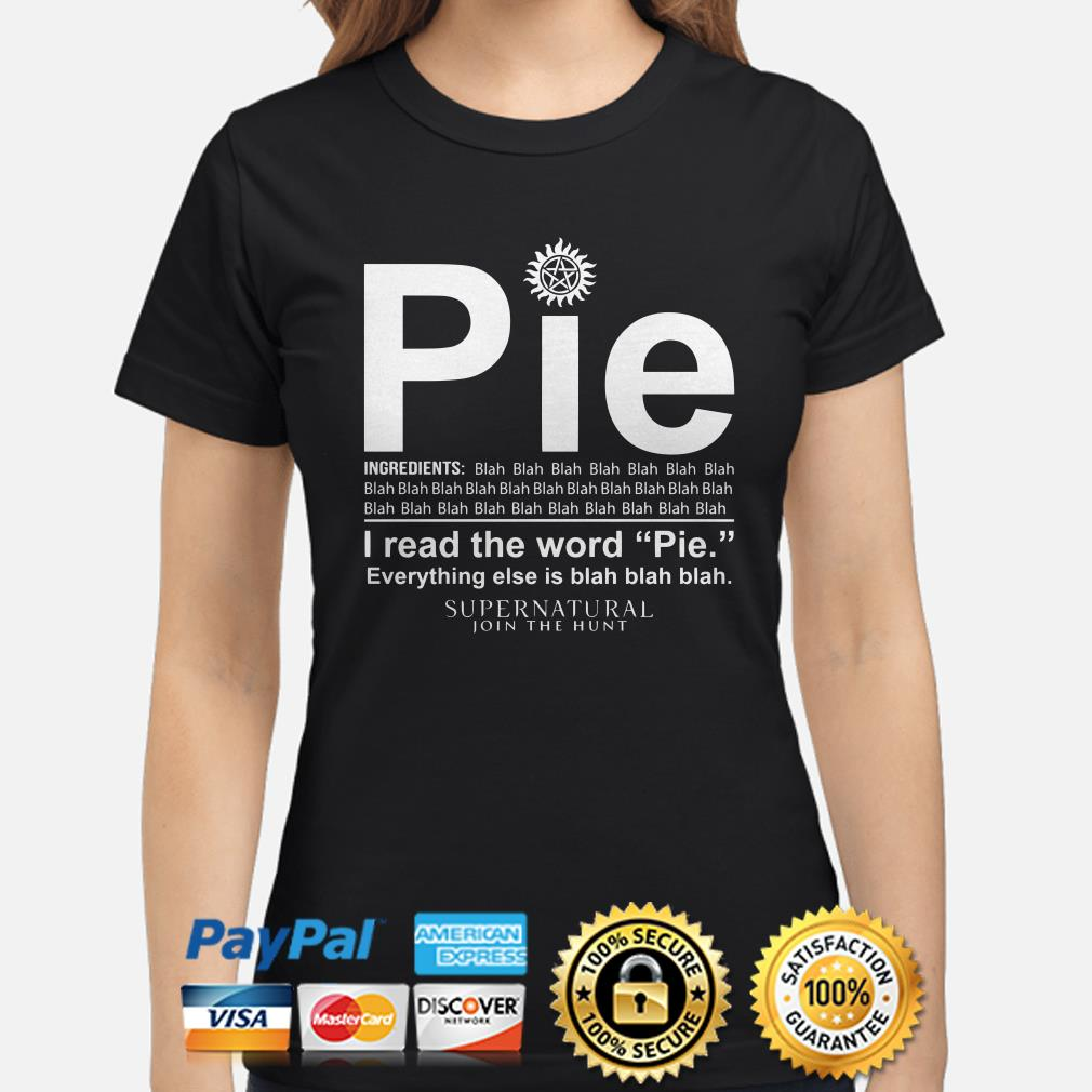 Supernatural Pie I read the word pie everything else is blah blah blah Ladies shirt