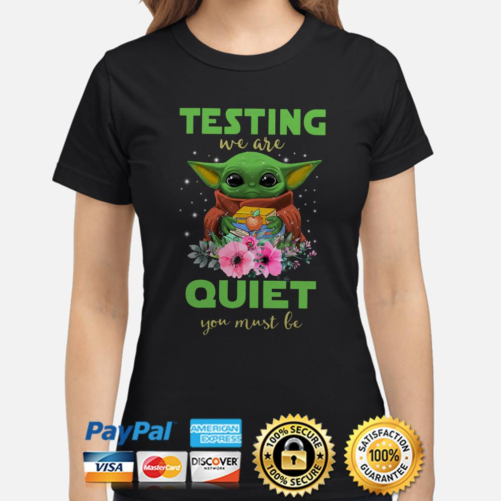 Teacher Baby Yoda testing we are quiet you must be Ladies shirt