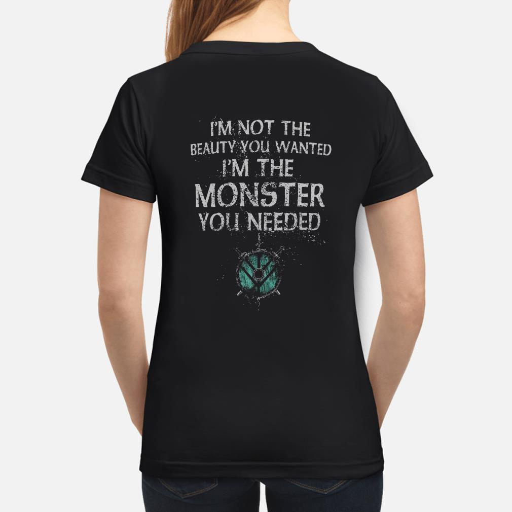 I'm not the beauty you wanted I'm the Monster you needed Ladies shirt