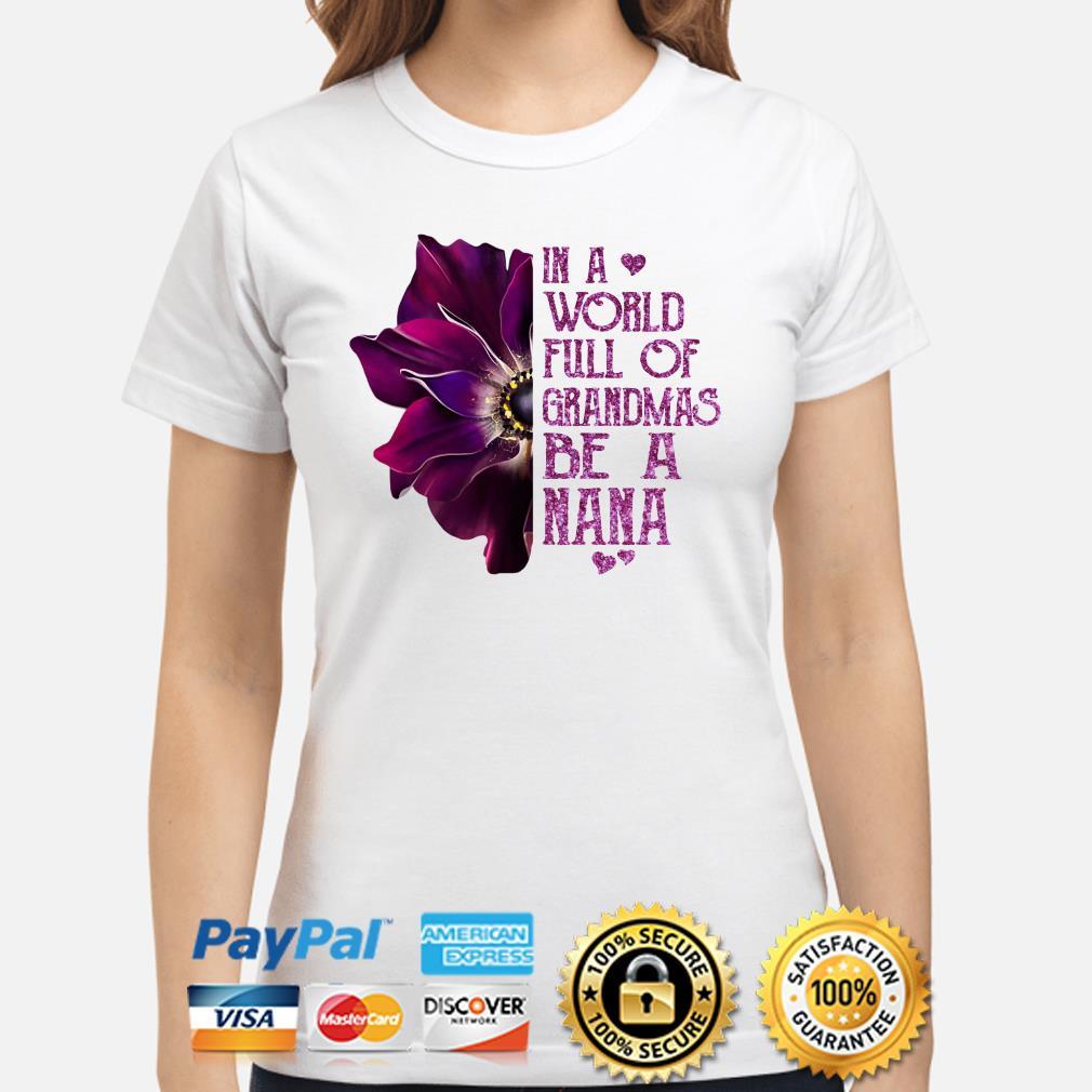 Anemone flower in a world full of grandmas be a Nana Ladies shirt
