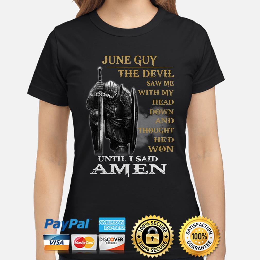 Warrior June guy the devil saw me with my head down until I said Amen Ladies shirt