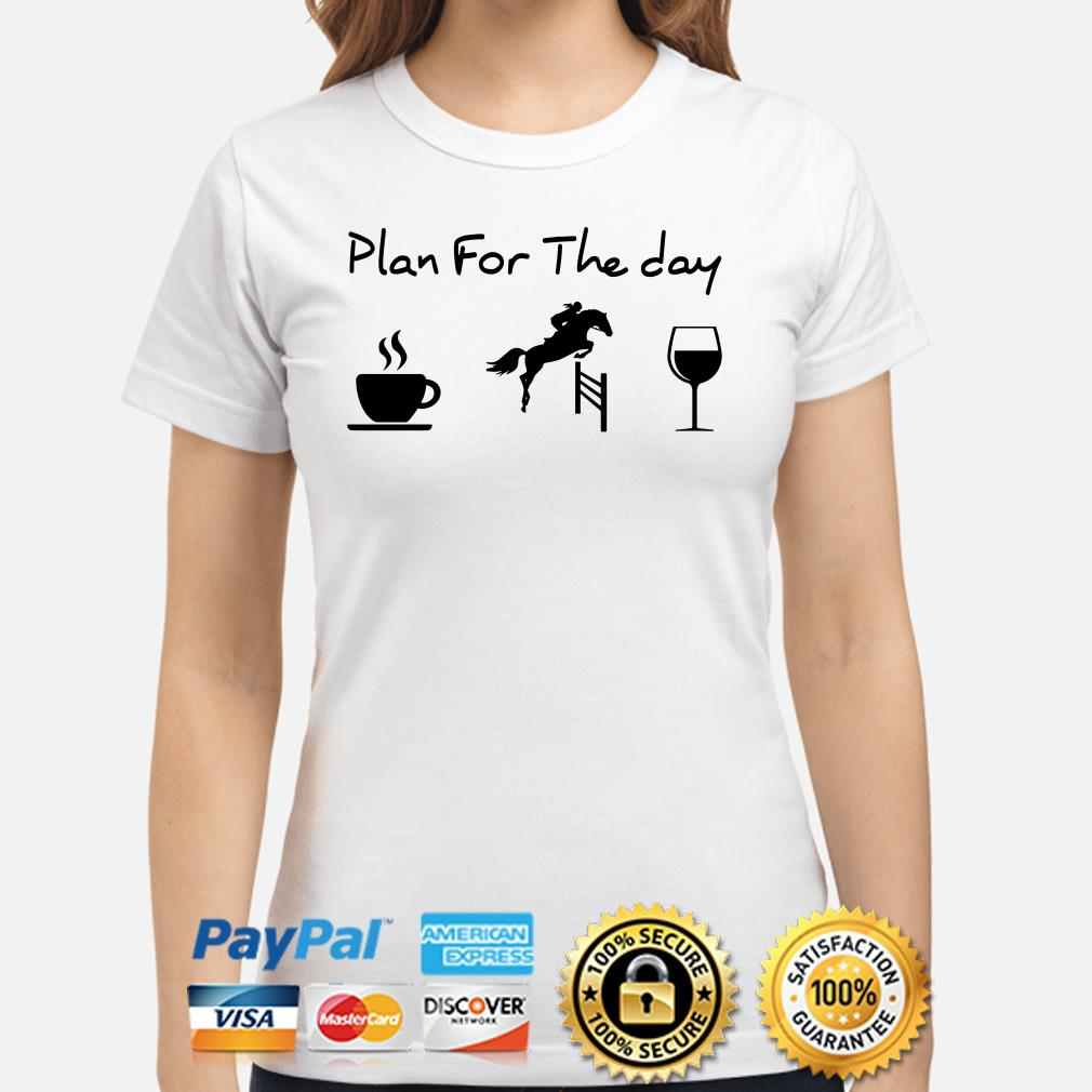 Plan for the day drink coffee riding horse drink wine Ladies shirt