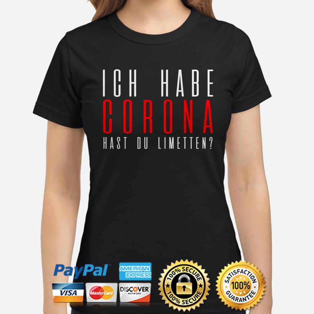 Ich habe corona hast du limetten Ladies shirt