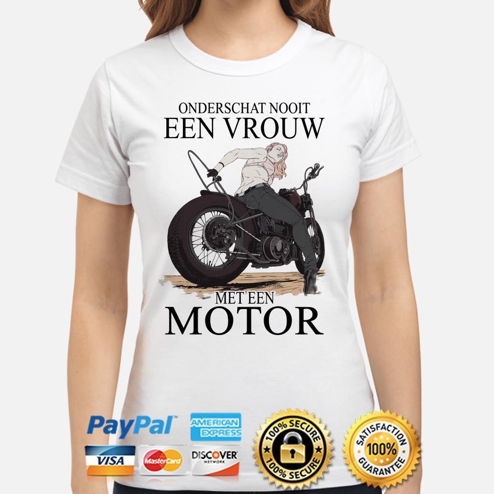 Onderschat nooit een vrouw met een motor Ladies shirt