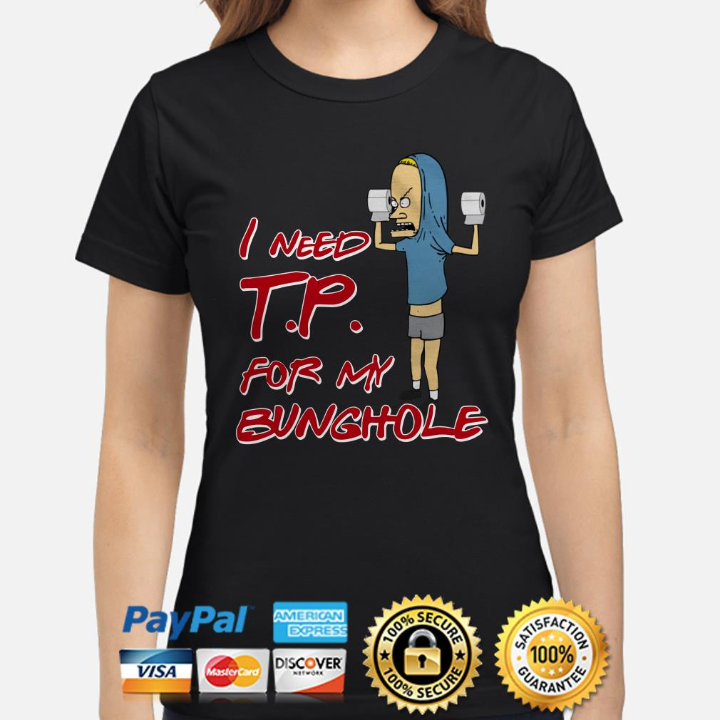 Beavis I need toilet paper for my bunghole Ladies shirt